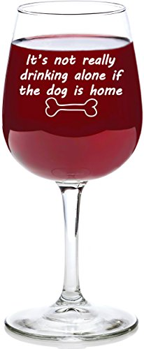 If The Dog Is Home Funny Wine Glass – Best Birthday Gifts For Pet Lover or Owner – U ...