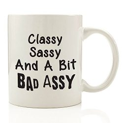 Classy Sassy Bad Assy Funny Coffee Mug 11 oz – Top Birthday Gifts For Women – Unique ...