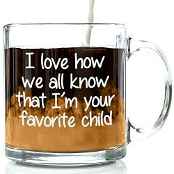 I'm Your Favorite Child Funny Glass Coffee Mug – Birthday Gifts For Mom or Dad From  ...