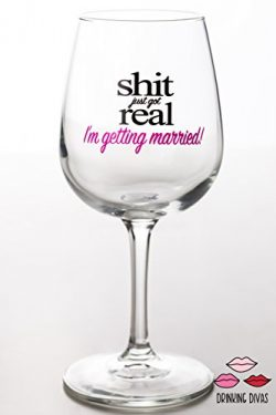 Drinking Divas – Shit Just Got Real – I'm Getting Married Funny Fancy Bridesmaid Win ...