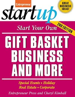 Start Your Own Gift Basket Business and More: Special Events, Holiday, Real Estate, Corporate (S ...