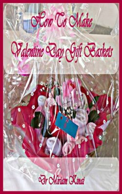 How to Make Valentine's Day Gift Baskets (Gift Ideas Book 4)