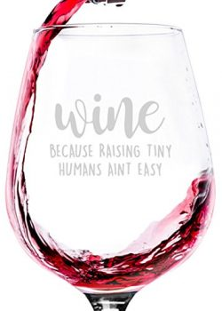 Raising Tiny Humans Aint Easy Funny Wine Glass – Great Birthday Gift Idea For Women – ...