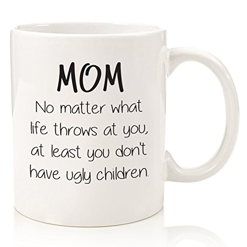 Mom No Matter What Ugly Children Funny Coffee Mug Best Birthday Gifts For