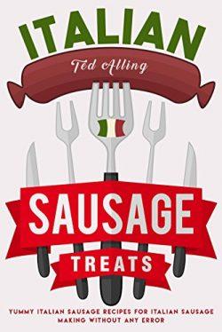 Italian Sausage Treats: Yummy Italian Sausage Recipes for Italian Sausage Making without Any Error