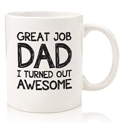 Great Job Dad I Turned Out Awesome Funny Mug – Best Fathers Day Gifts For Dads, Men From D ...