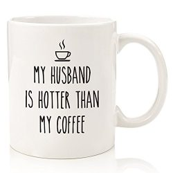 My Husband Is Hotter Than My Coffee Funny Mug – Best Birthday or Anniversary Gifts For Wif ...
