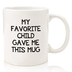 My Favorite Child Gave Me This Funny Coffee Mug – Best Birthday Gifts For Mom or Dad ̵ ...