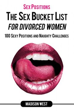 Sex Positions- The Sex Bucket List for Divorced Women:  100 Sexy Positions and Naughty Challenges