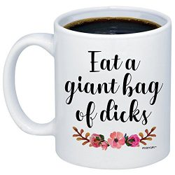 MyCozyCups Funny Gifts For Women, Men – Eat A Giant Bag Of Dicks Coffee Mug – Sarcas ...