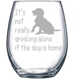 It's not really drinking alone if the dog is home stemless wine glass, 15 oz.(dog) – ...