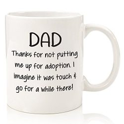 Thanks For Not Putting Me Up For Adoption Funny Dad Mug – Best Fathers Day Gifts For Dads, ...