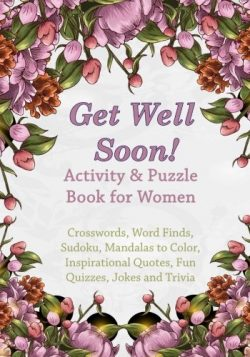 Get Well Soon! Activity & Puzzle Book for Women: Crosswords, Word Finds, Mandalas to Color,  ...