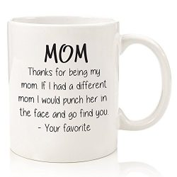 Thanks For Being My Mom Funny Coffee Mug – Best Christmas Gifts For Mom, Women – Hum ...