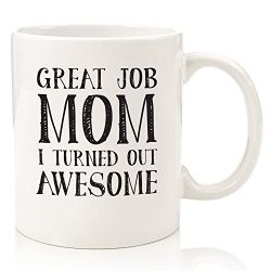 Great Job Mom Funny Coffee Mug – Best Christmas Gifts For Mom, Women – Unique Birthd ...
