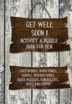 Get Well Soon! Activity & Puzzle Book for Men: Crosswords, Word Finds, Sudoku, Inspirational ...