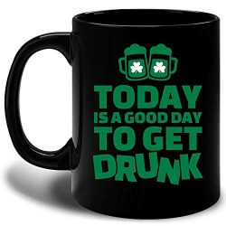 Funny Irish Gifts Today Is A Good Day To Get Drunk St Patricks Day Shamrock Clover Mug -11 Ounce ...