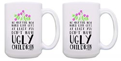 Funny Mothers Day Gifts for Mom At Least You Don't Have Ugly Children Funny Mom Coffee Mug ...