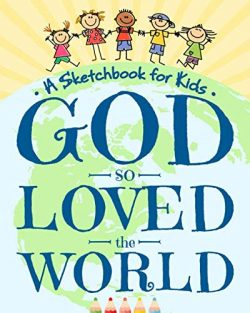 God So Loved The World – A Sketchbook for Kids: Beautiful Blank Drawing Pad for Boys and G ...
