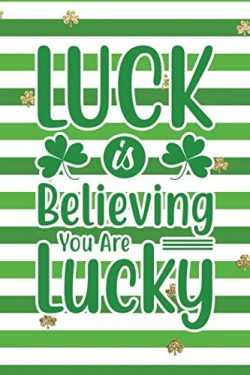 Luck Is Believing You Are Lucky: Funny Notebook for Kids Wide Ruled With Quote Cover (St Patrick ...