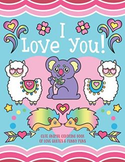 I Love You!: Cute Animal Coloring Book of Love Quotes and Funny Puns – Gift Coloring Book  ...
