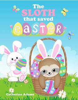 The Sloth That Saved Easter: An Easter Story For Kids