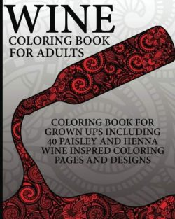Wine Coloring Book For Adults: Coloring Book For Grown Ups Including 40 Paisley And Henna Wine I ...
