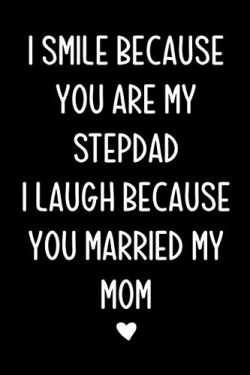 I smile because you are my stepdad: Journal, Stepdad Funny Birthday Present, Gag Gift for Stepfa ...
