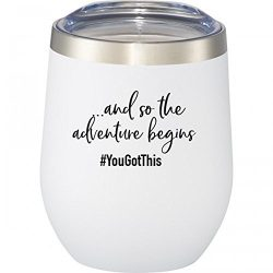 And So The Adventure Begins | You Got This | 12 oz Stainless Steel Stemless Wine Glass with Lid  ...