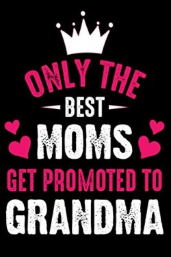 Only The Best Moms Get Promoted To Grandma: Blank Lined Journal Mothers day gift ideas under 10  ...