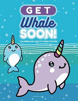 Get Whale Soon Coloring and Activity Book for Kids: Get Well Soon Gift for Boys and Girls Age 6- ...
