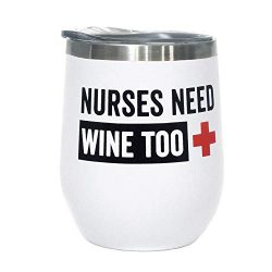 Funny Nurse Gift – Nurses Need Wine Too -12 oz Stainless Steel Stemless Wine Tumbler with  ...