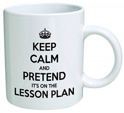 Keep calm and pretend it's on the lesson plan. Teacher, school – Coffee Mug © By Hea ...