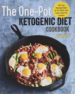 The One Pot Ketogenic Diet Cookbook: 100+ Easy Weeknight Meals for Your Skillet, Slow Cooker, Sh ...