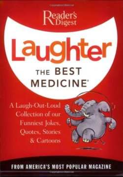 Laughter the Best Medicine: A Laugh-Out-Loud Collection of our Funniest Jokes, Quotes, Stories & ...