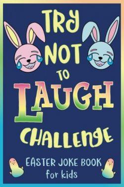 Try Not to Laugh Challenge, Easter Joke Book for Kids: Easter Basket Stuffer for Boys, Girls, Te ...