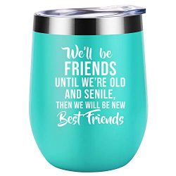 We'll be Friends Until We are Old and Senile – Best Friend BFF Birthday Gifts for Wo ...
