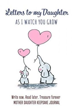 Letters to My Daughter – As I watch You Grow – Mother Daughter Keepsake Journal: Bla ...