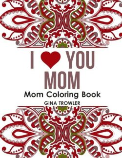 Mom Coloring Book: I Love You Mom: Beautiful and Relaxing Coloring Book Gift for Mom, Grandma, a ...