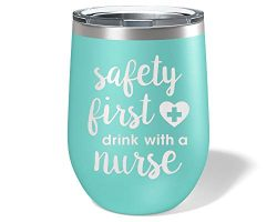 Safety First Drink with a Nurse Wine Glass – Nursing Tumbler Funny – Nurse Gifts for ...