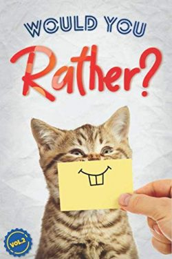 Would You Rather?: The Book Of Silly, Challenging, and Downright Hilarious Questions for Kids, T ...