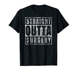 Get Well Soon Gifts Post Surgery Funny Straight Outta Shirt