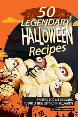 50 Legendary Halloween Recipes: Recipes for All Seasons to Put A New Spin on Halloween