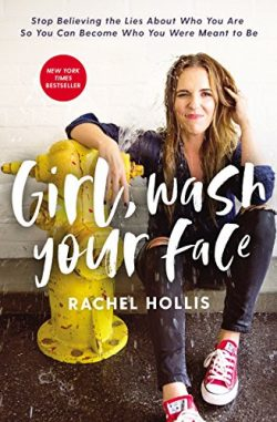 Girl, Wash Your Face: Stop Believing the Lies About Who You Are so You Can Become Who You Were M ...