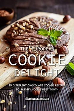 The European Cookie Delight: 25 Different Chocolate Cookie Recipes to Satisfy Your Sweet Tooth