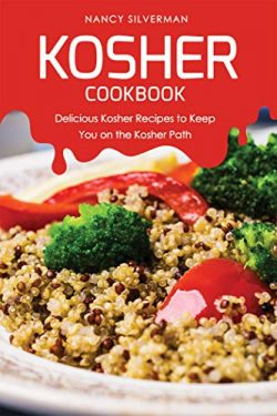 Kosher Cookbook : Delicious Kosher Recipes to Keep You on the Kosher Path