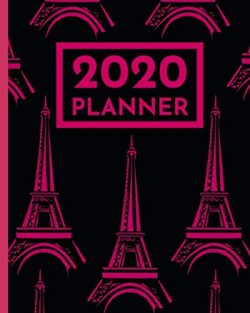 2020 Planner: Paris Eiffel Tower Schedule Agenda, 1-Year Daily, Weekly And Monthly Organizer Wit ...