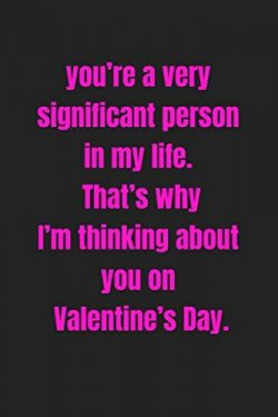 you're a very significant person in my life. That's why I'm thinking about you ...