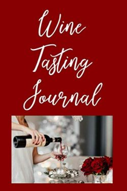 Wine Tasting Journal: 100 Page 6″ x 9″ Notebook Travel Size To Take To Wineries A Pe ...