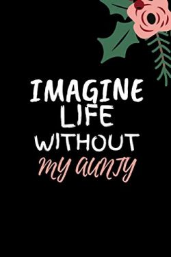 Imagine LIFE Without My Aunty: Perfect Mothers Day Gift Ideas for Aunt Mom and Sister. Unique Gi ...